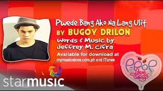 Puwede Bang Ako Na Lang Ulit  by: Bugoy Drilon  (Lyric Video)