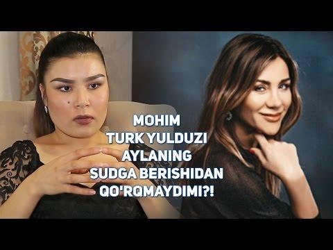 Mohim Turk Yulduzi Aylaning Sudga Berishidan Qo'rqmaydimi?!