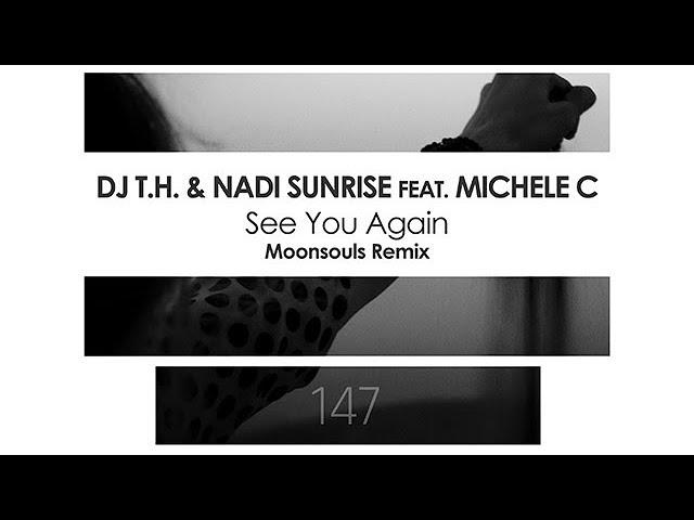 DJ T.H. & Nadi Sunrise featuring Michele C - See You Again (Moonsouls Remix)