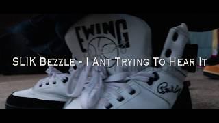 I AINT TRYING TO HEAR IT - SLIK BEZZLE