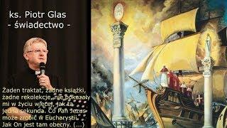 ks Piotr Glas -ZOBACZYŁEM EUCHARYSTIĘ - PANA JEZUSA W AKCJI, MATKĘ BOŻĄ W AKCJI... i daję świadectwo