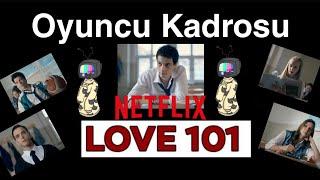 Love 101 (Aşk 101) Dizisi Oyuncu Kadrosu-Ne Zaman