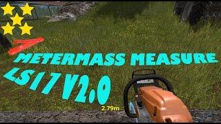 Link: https://www.modhoster.de/mods/metermass-measure-ls17  http://www.modhub.us/farming-simulator-2017-mods/metermass-measure-ls17-v2-0/