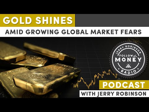 Gold Shines Amid Growing Global Market Fears - Jerry Robinson/Tom Cloud