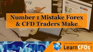 Number 1 Mistake CFD and Forex Traders Make When Trading the Markets