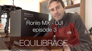 DJI Ronin Mx - partie 3 : équilibrage caméra et mise en service, le tuto