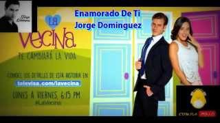 Jorge Dominguez  |  Enamorado De Ti  |  La Vecina
