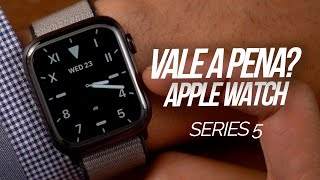 VALE A PENA? APPLE WATCH SERIES 5