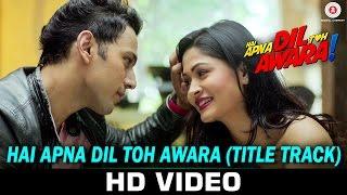 Hai Apna Dil Toh Awara – Title Track | Sahil Anand & Niyati Joshi | N …