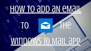 How to Add aฑ Email to the Windows 10 Mail App - Tutorial