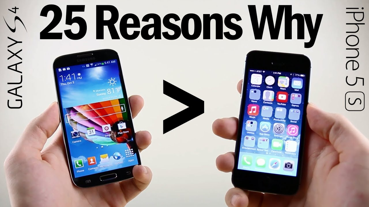 what s better galaxy or iphone 25 reasons why galaxy s4 is better than iphone 5s 18222