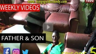 Funny Nigerian Youtube Video 2017 - FATHER AND SON KingsGold Comedy Skits  Episode 5