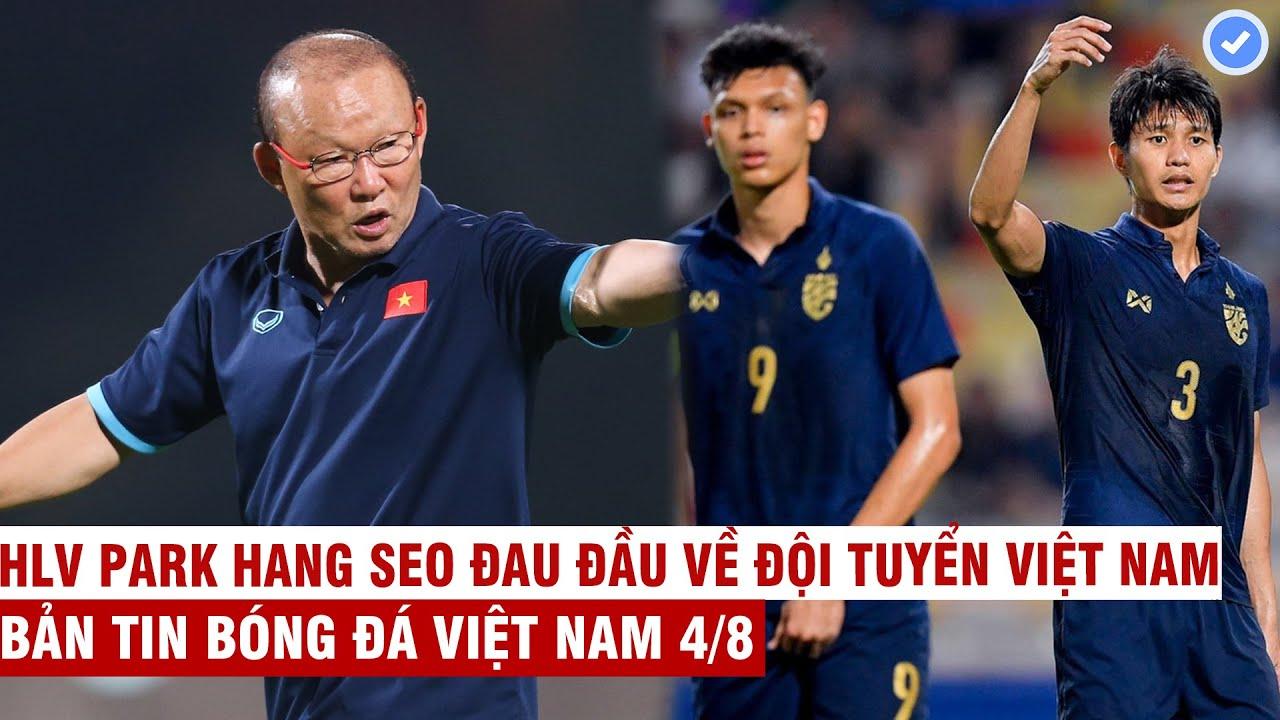 VN Sports 4/8   HLV Park cáu gắt trước tin dẫn dắt Thái Lan, Thái muốn làm chủ nhà AFF Cup 2020