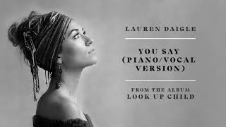 Lauren Daigle - You Say  Piano/vocal Version   Audio