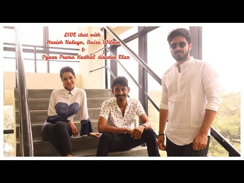 LIVE Chat With Harish Kalyan, Raiza Wilson And Director Elan | Pyaar Prema Kadhal
