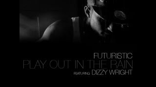 "Futuristic - ""Play In The Rain"" Ft. Dizzy Wright - Prod. AKT Aktion @OnlyFuturistic"