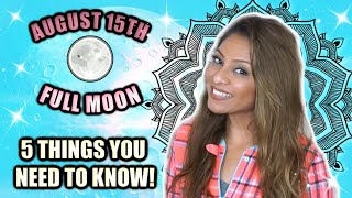FULL MOON AUGUST 15TH - 5 THINGS YOU NEED TO KNOW TO BE READY!