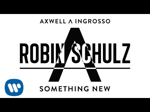 Axwell Λ Ingrosso - Something New (Robin Schulz Remix)