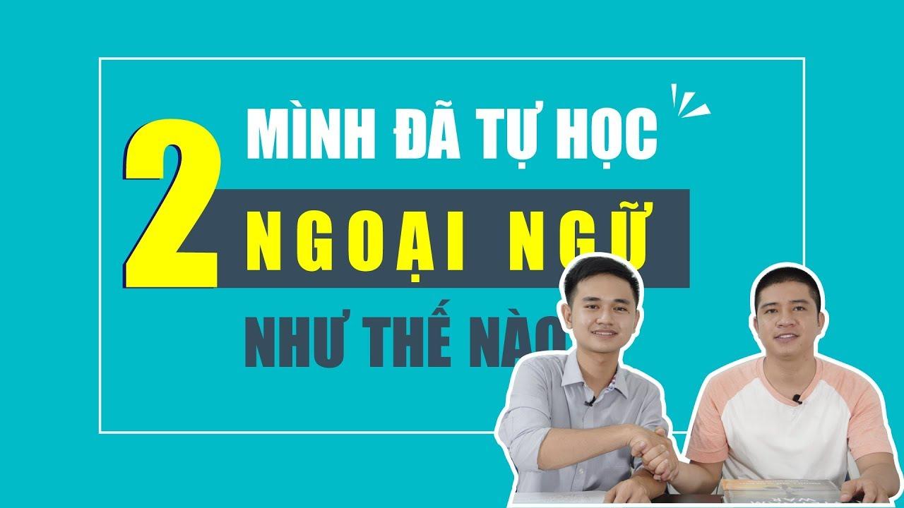 Chàng trai Ngoại Thương chia sẻ cách tự học Tiếng Anh và tiếng Trung