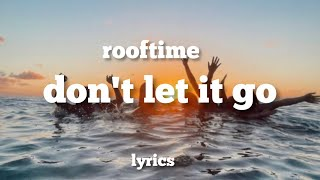 Don't Let it go - Rooftime (LYRICS)