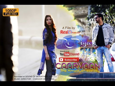 RE PIYA | CAARVAAN THE HIMALAYAN ECSTASY | REAL 1 PRODUCTION | OFFICIAL VIDEO