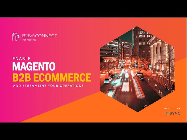 Webinar: Enable Magento B2B Ecommerce and Streamline your Operations | InSync