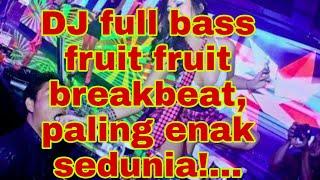 Dj full bass fruit breakbeat, paling enak sedunia