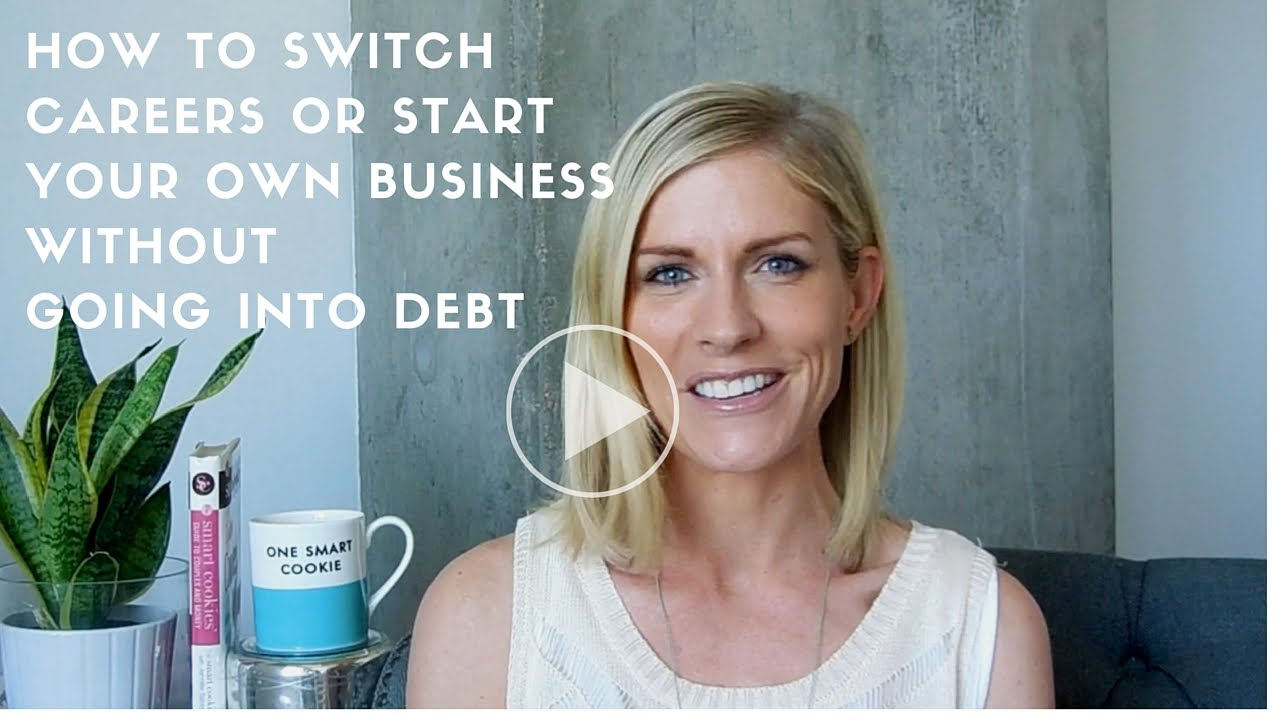 how to switch careers or start your own business out going how to switch careers or start your own business out going into debt