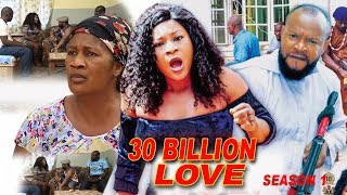 30 Billion Love Season 1 - 2018 Latest Nigerian Nollywood Movie Full HD
