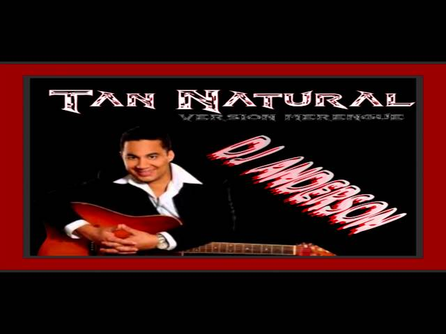TAN NATURAL ..FELIPE  PELAEZ ..  VERSION MERENGUE DJ ANDERSON Videos De Viajes