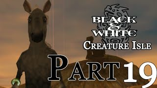Black & White : Creature Isle - Part 19