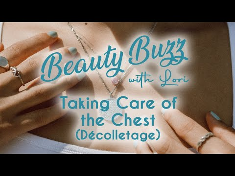 Beauty Buzz with Lori: Taking Care of the Chest (Décolletage)