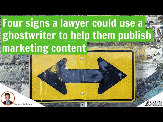 Four signs a lawyer could use a ghostwriter to help them publish marketing content