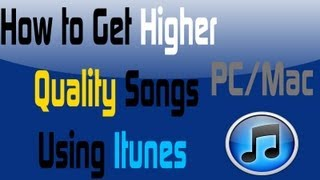 How to Make a Song Higher Quality using Itunes (HD Tutorial)