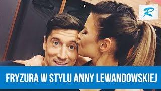 Jak zrobić fryzurę w stylu Anny Lewandowskiej?