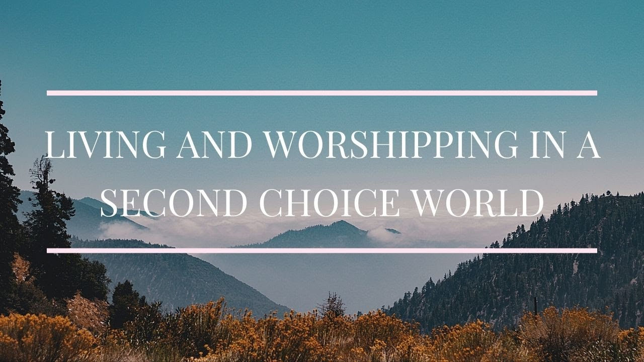 Living and worshipping in a second choice world