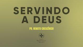 Palavra Viva | Servindo a Deus | Pr. Renato Crescêncio