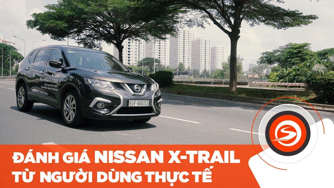 Phỏng vấn người dùng xe Nissan X-Trail sau một thời gian sử dụng   Otosaigon