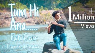 Tum Hi Ana / Flute instrumental Cover By Divyansh Shrivastava /Marjaavaan /Jubin Nautiyal/