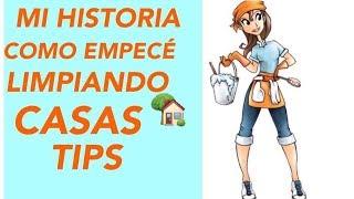 Como empece limpiando casas, tips, respondiendo preguntas...Platica