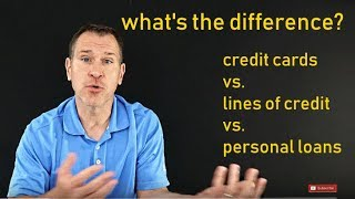 Credit Cards vs. Lines of Credit vs. Personal Loans (What's the Difference?)