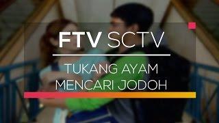 Video FTV SCTV - Tukang Ayam Mencari Jodoh download MP3, 3GP, MP4, WEBM, AVI, FLV Januari 2018