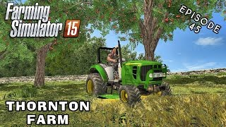 Let's Play Farming Simulator 2015 | Thornton Farm | Episode 45