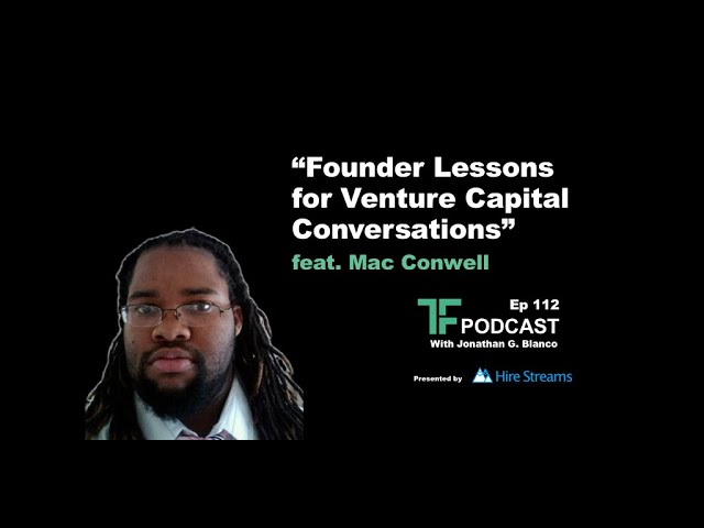 Episode 112: Founder Lessons for Venture Capital Conversations | Interview with Mac Conwell