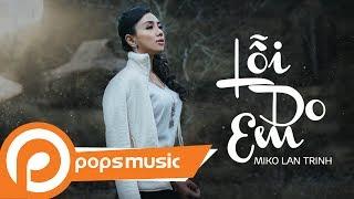 Lỗi Do Em | Miko Lan Trinh