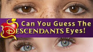 """Descendants"" Eyes, Can you Guess Them? Part 1"