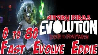 0 to 80 Eddie Fast Evolve - Angry Birds Evolution