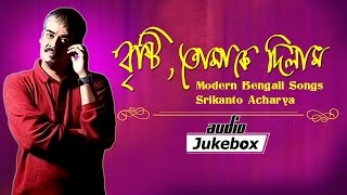 Gambar cover Brishti Tomake Dilam - Modern Bengali Songs - Srikanto Acharya - Audio Jukebox