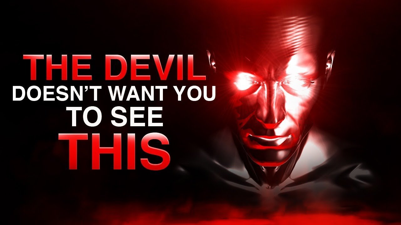 BEWARE: The Devil Does Not Want You To Know This