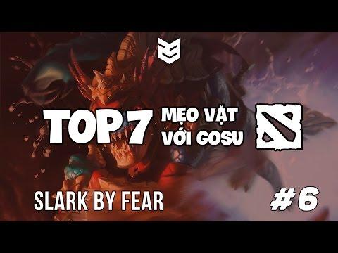 23 Creative | Top 7 Mẹo vặt Dota2 với Gosu | Phần 6 : Slark by Fear